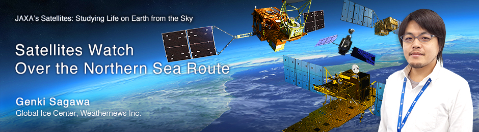 Satellites Watch Over the Northern Sea Route Genki Sagawa Global Ice Center, Weathernews Inc.