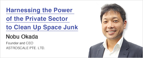 Harnessing the Power of the Private Sector to Clean Up Space Junk Nobu Okada